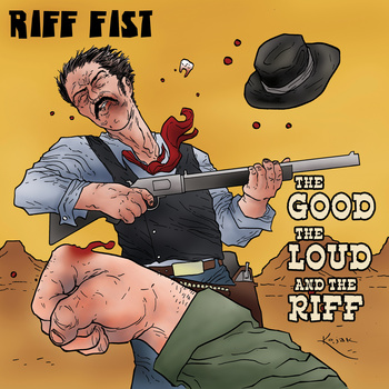 Riff Fist – The Good, The Loud and The Riff