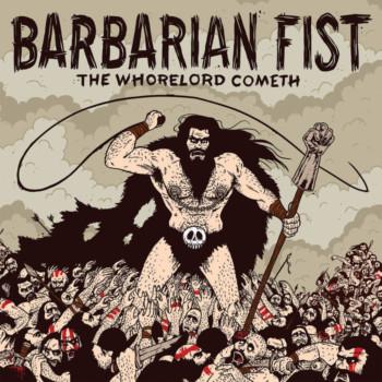 Barbarian Fist – The Whorelord Cometh