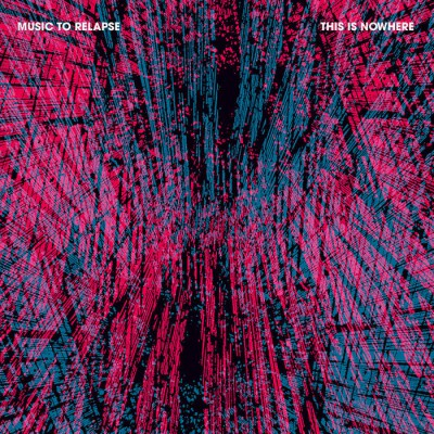 This Is Nowhere – Music to Relapse Review