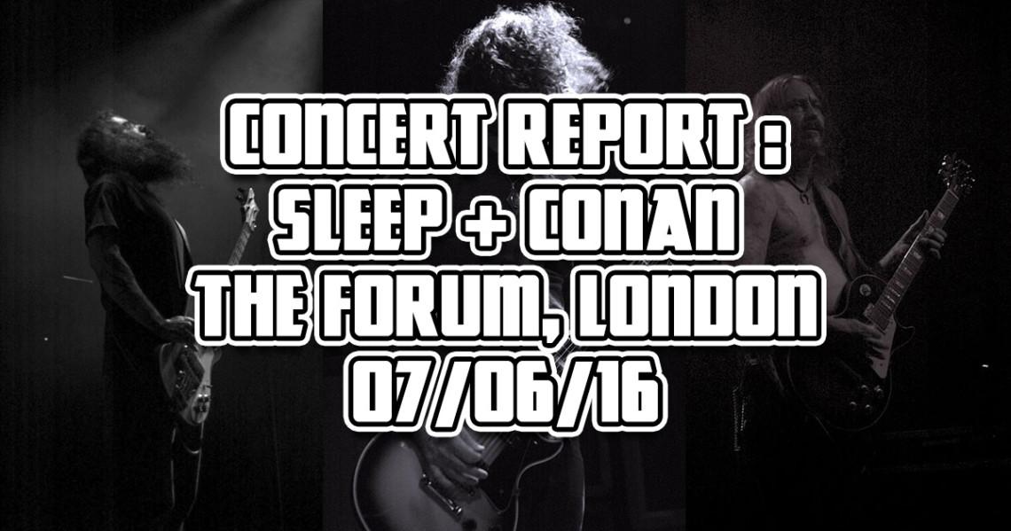 Concert Report : Sleep + Conan – The Forum, London – 07/06/16