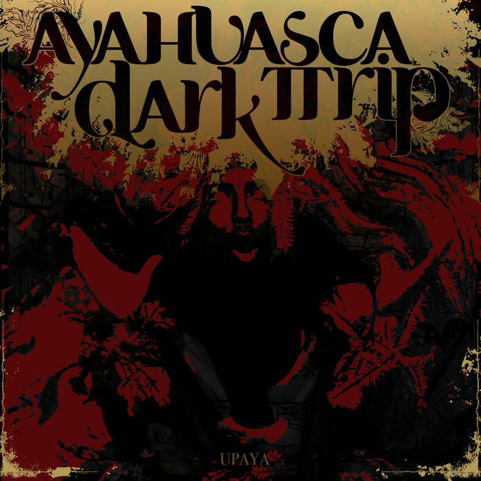 Ayahuasca Dark Trip – Upaya Review